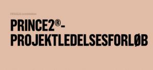 PRINCE2®PROJEKTLEDELSESFORLØB